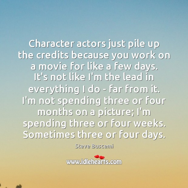 Character actors just pile up the credits because you work on a Image