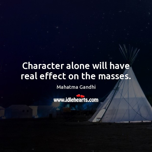 Character alone will have real effect on the masses. Image