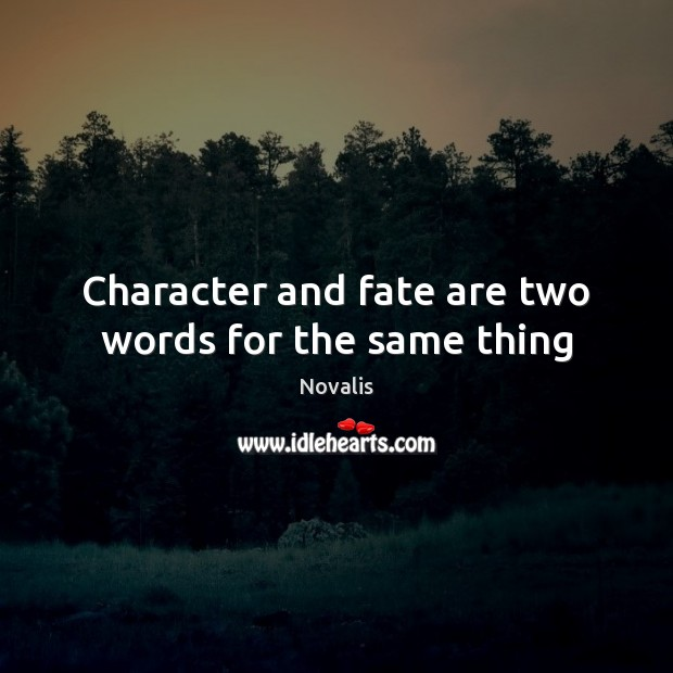 Character and fate are two words for the same thing Novalis Picture Quote