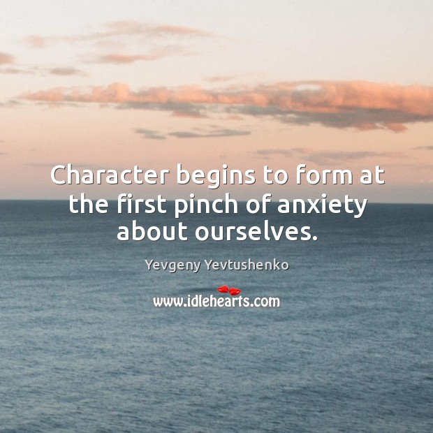 Character begins to form at the first pinch of anxiety about ourselves. Image
