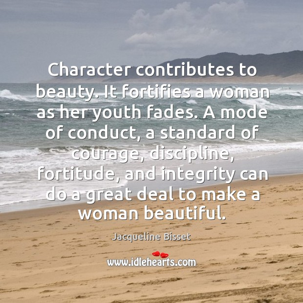 Character contributes to beauty. It fortifies a woman as her youth fades. Image
