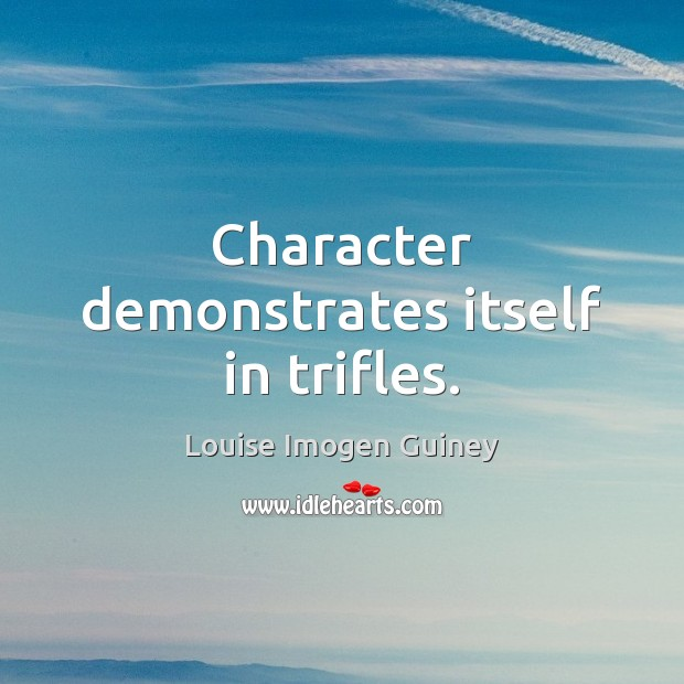 Character demonstrates itself in trifles. Image