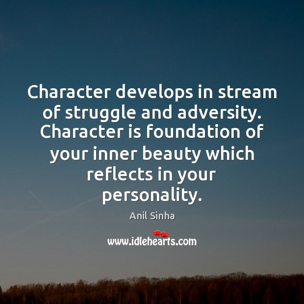 Image, Character develops in stream of struggle and adversity. Character is foundation of