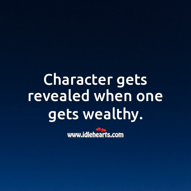 Character gets revealed when one gets wealthy. Character Quotes Image