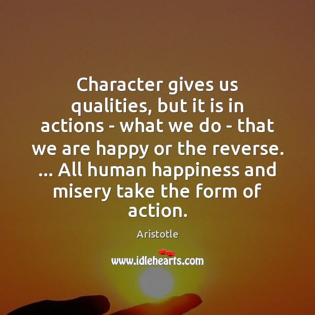 Image, Character gives us qualities, but it is in actions – what we