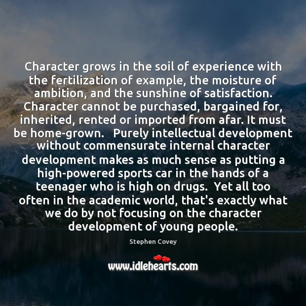 Character grows in the soil of experience with the fertilization of example, Image