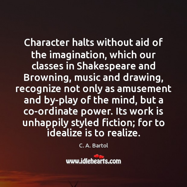 Image, Character halts without aid of the imagination, which our classes in Shakespeare