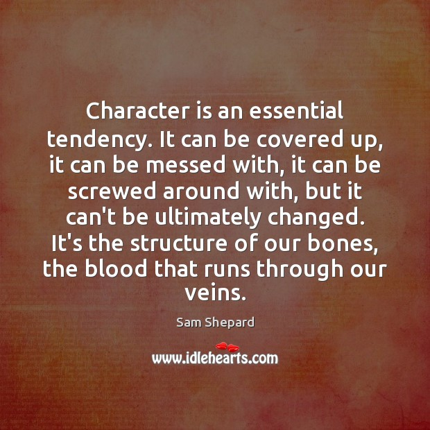 Image, Character is an essential tendency. It can be covered up, it can