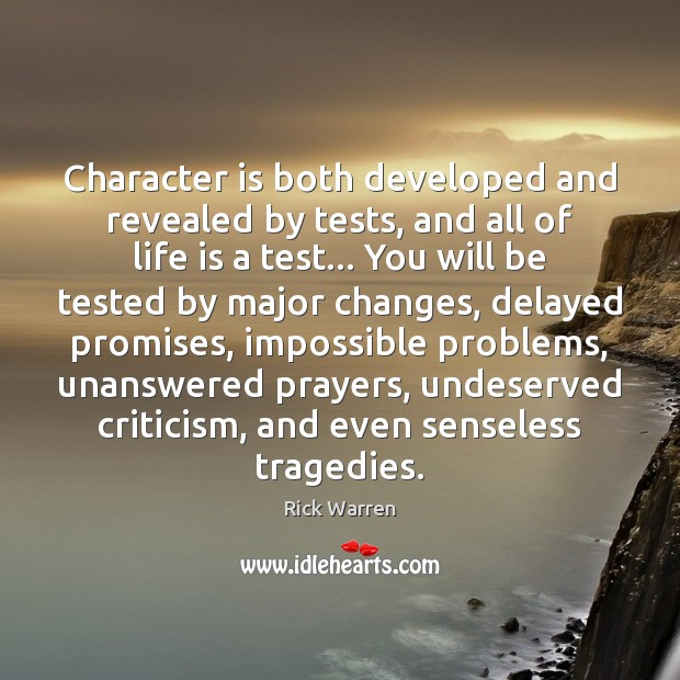 Character Is Both Developed And Revealed By Tests And All Of Life