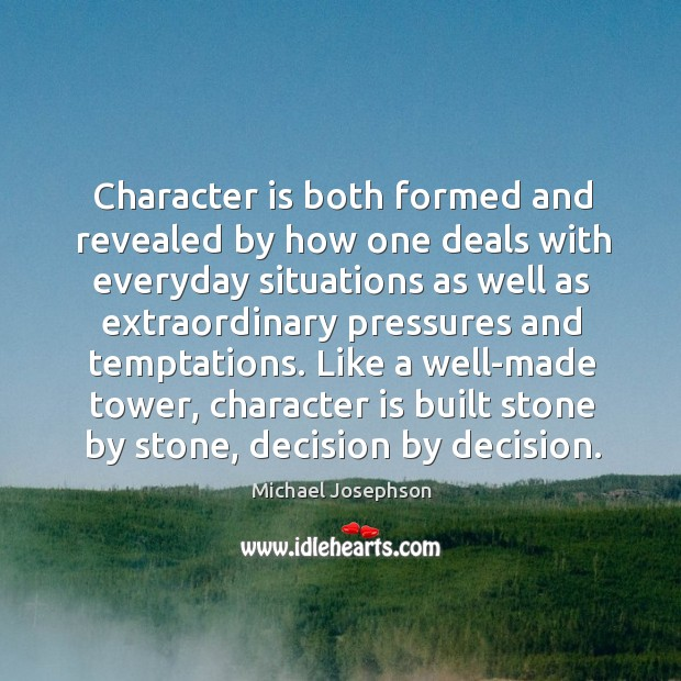 Image, Character is both formed and revealed by how one deals with everyday