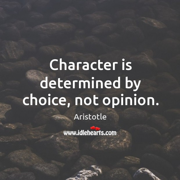 Image, Character is determined by choice, not opinion.