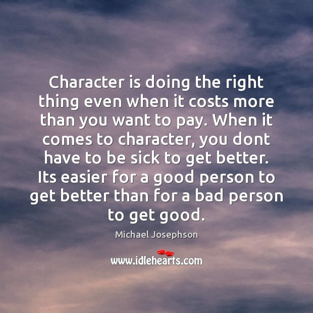Character is doing the right thing even when it costs more than Character Quotes Image