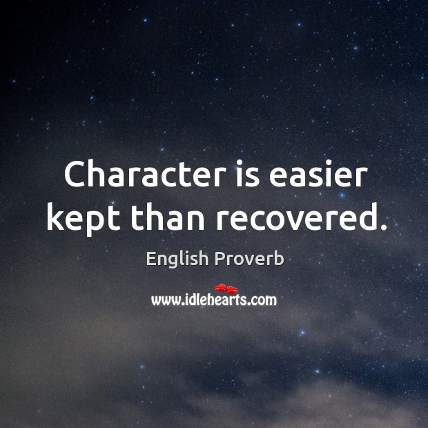 Character is easier kept than recovered. English Proverbs Image
