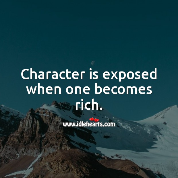 Character is exposed when one becomes rich. Character Quotes Image