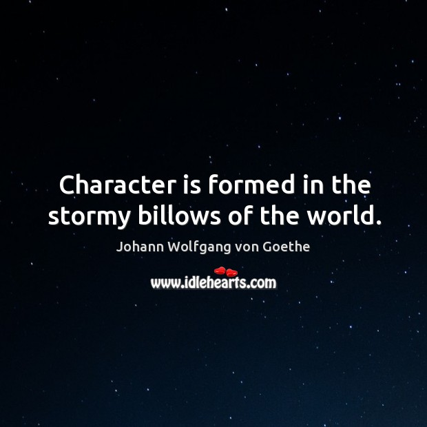 Image, Character is formed in the stormy billows of the world.