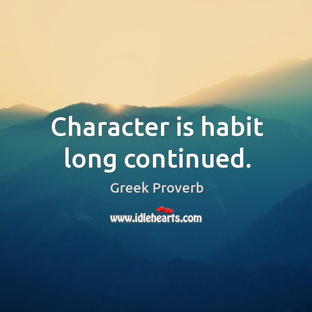 Character is habit long continued. Image