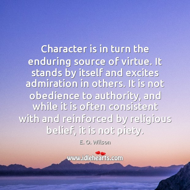 Image, Character is in turn the enduring source of virtue. It stands by