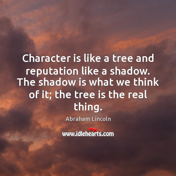 Image, Character is like a tree and reputation like a shadow. The shadow