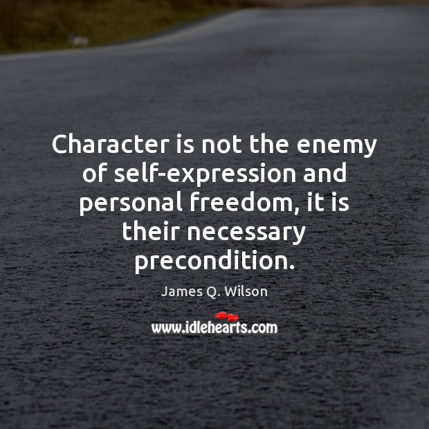 Image, Character is not the enemy of self-expression and personal freedom, it is