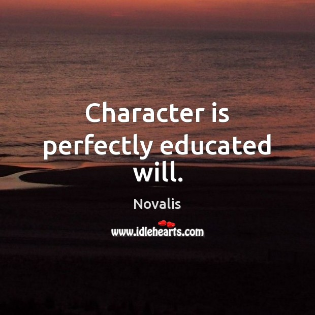Character is perfectly educated will. Novalis Picture Quote