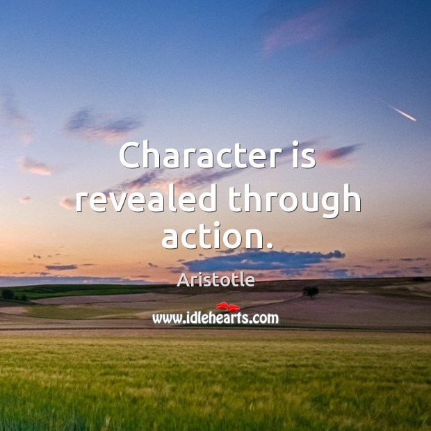 Image, Character is revealed through action.