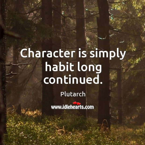 Image, Character is simply habit long continued.