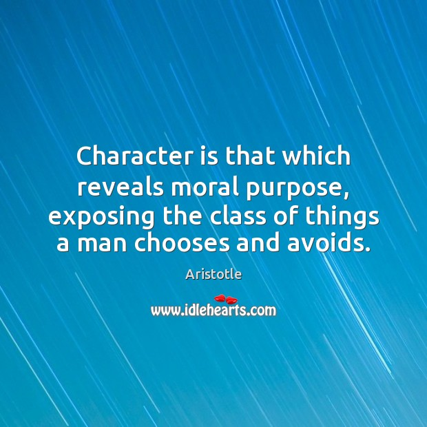 Image, Character is that which reveals moral purpose, exposing the class of things