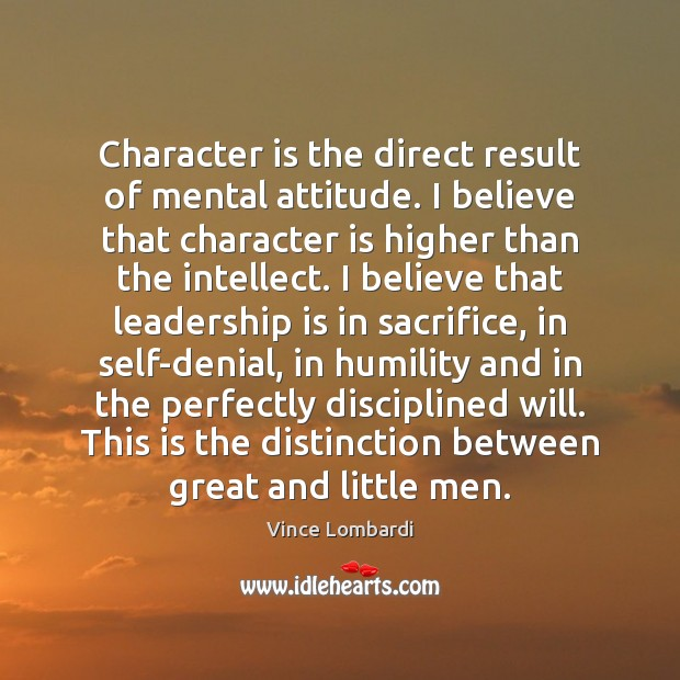 Image, Character is the direct result of mental attitude. I believe that character