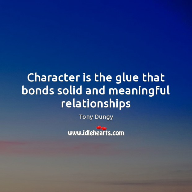 Character is the glue that bonds solid and meaningful relationships Tony Dungy Picture Quote
