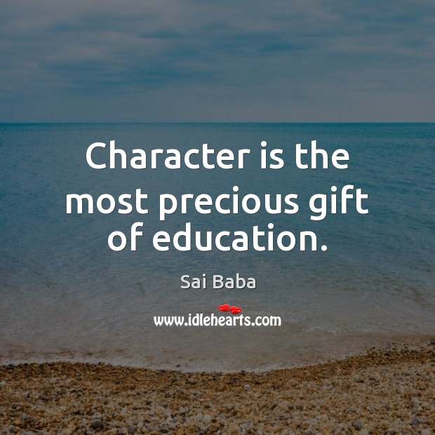Character is the most precious gift of education. Image