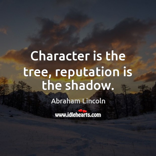 Image, Character is the tree, reputation is the shadow.