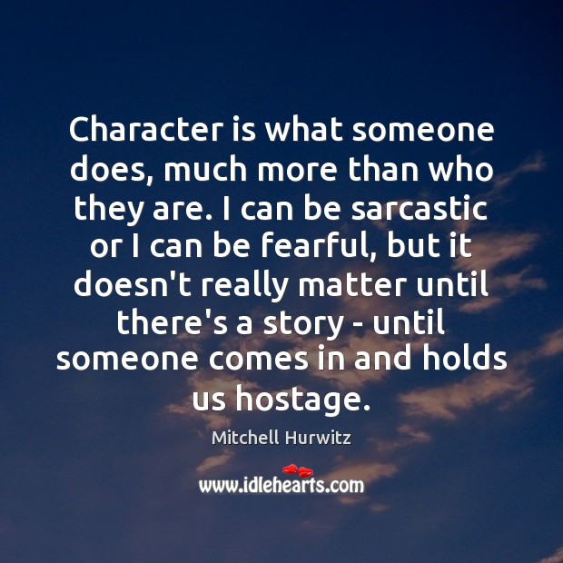 Character is what someone does, much more than who they are. I Sarcastic Quotes Image
