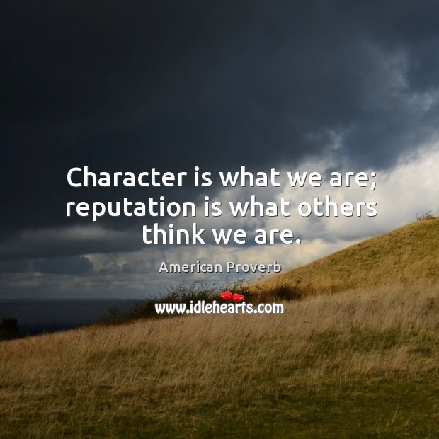 Image, Character is what we are; reputation is what others think we are.