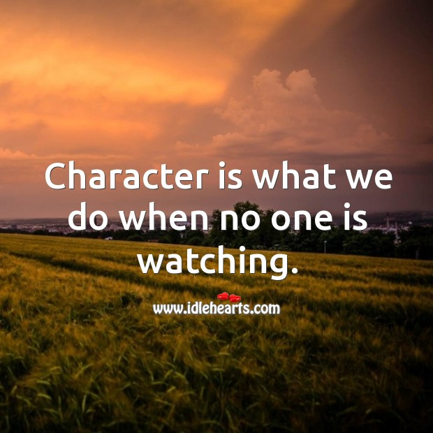 Image, Character is what we do when no one is watching.