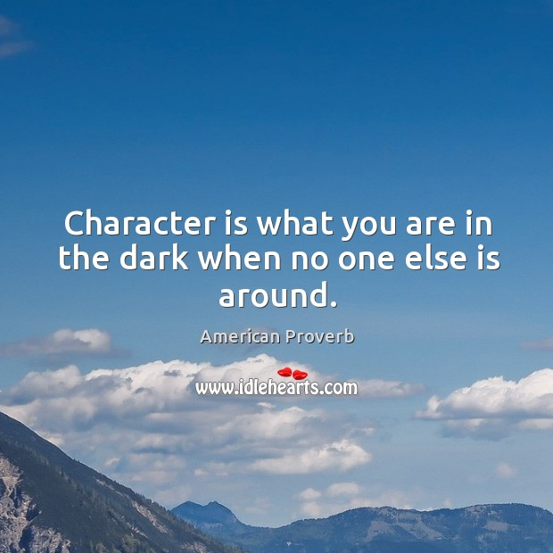 Image, Character is what you are in the dark when no one else is around.