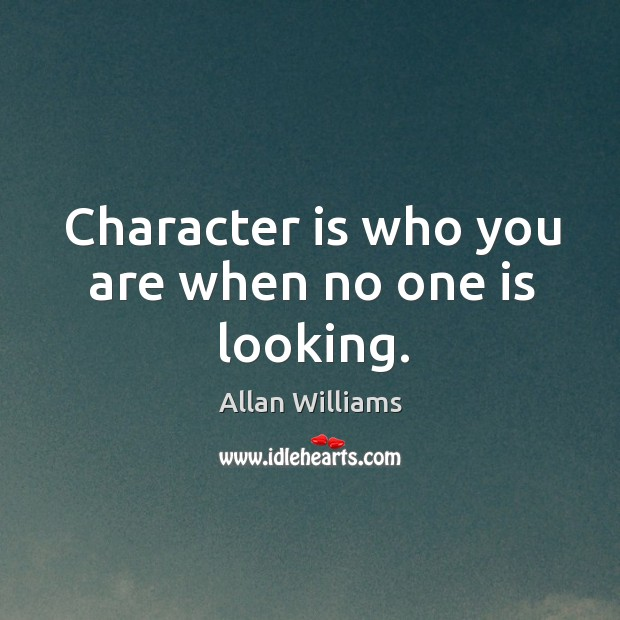 Image, Character is who you are when no one is looking.