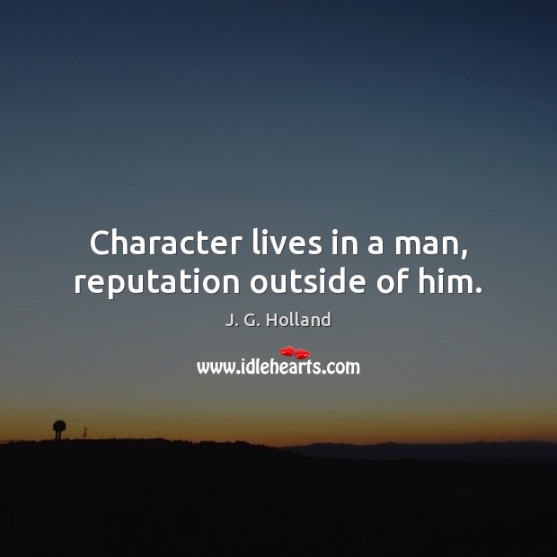 Character lives in a man, reputation outside of him. Image