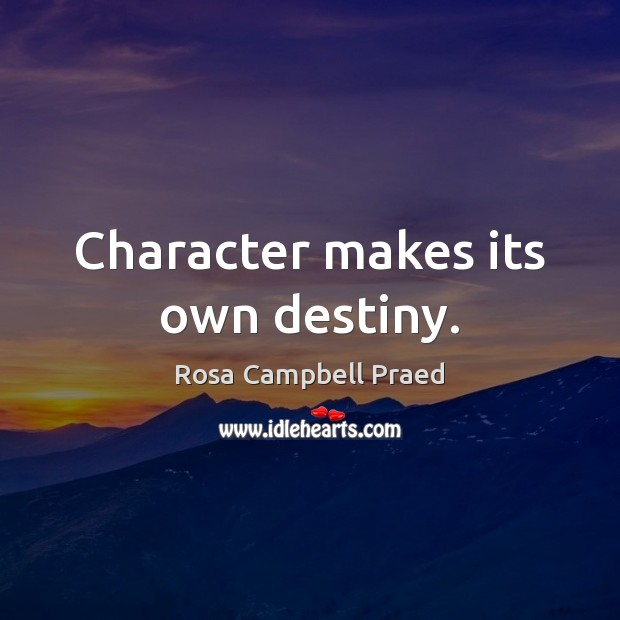 Character makes its own destiny. Image