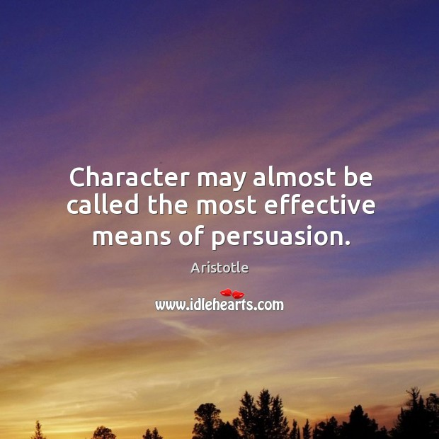 Image, Character may almost be called the most effective means of persuasion.