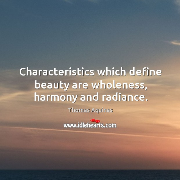 Image, Characteristics which define beauty are wholeness, harmony and radiance.