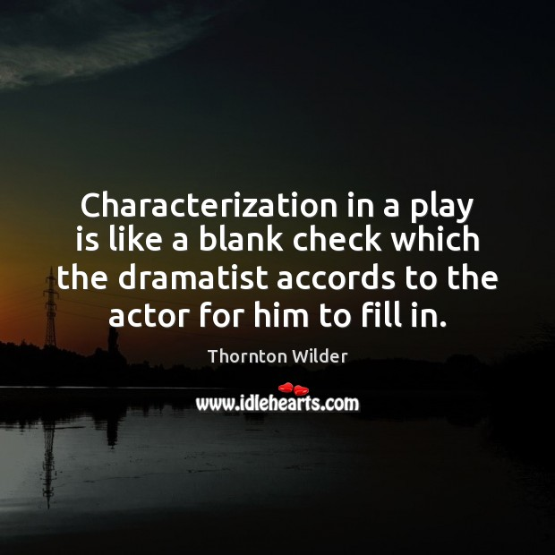 Image, Characterization in a play is like a blank check which the dramatist