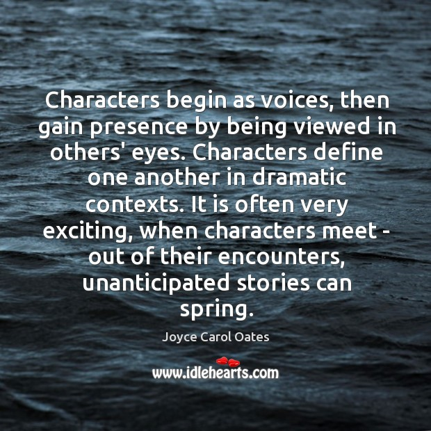 Characters begin as voices, then gain presence by being viewed in others' Image