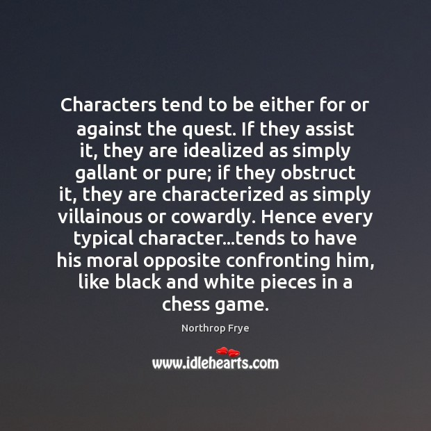 Characters tend to be either for or against the quest. If they Northrop Frye Picture Quote
