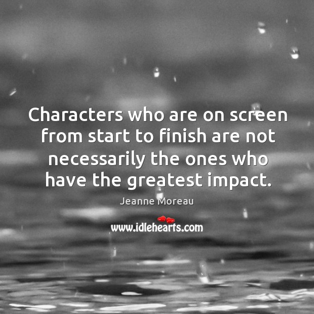 Characters who are on screen from start to finish are not necessarily the ones who have the greatest impact. Image