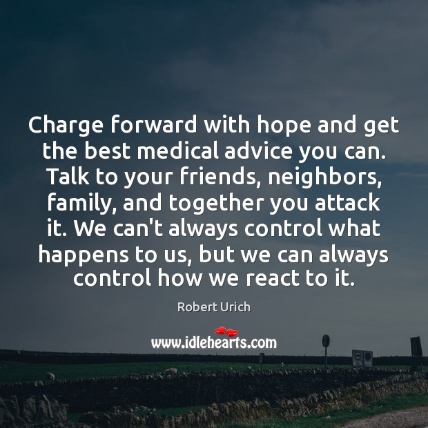 Charge forward with hope and get the best medical advice you can. Medical Quotes Image