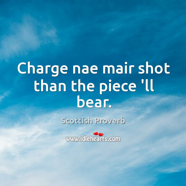 Charge nae mair shot than the piece 'll bear. Scottish Proverbs Image
