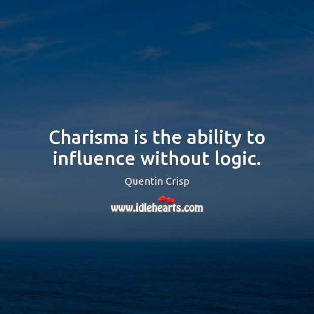 Charisma is the ability to influence without logic. Image