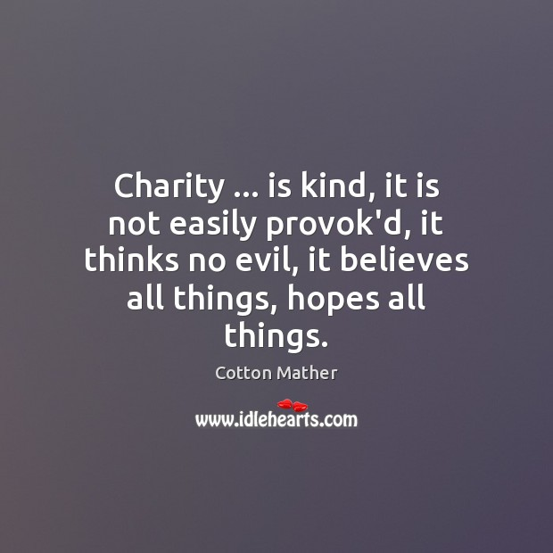 Charity … is kind, it is not easily provok'd, it thinks no evil, Cotton Mather Picture Quote
