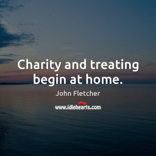 Charity and treating begin at home. Image