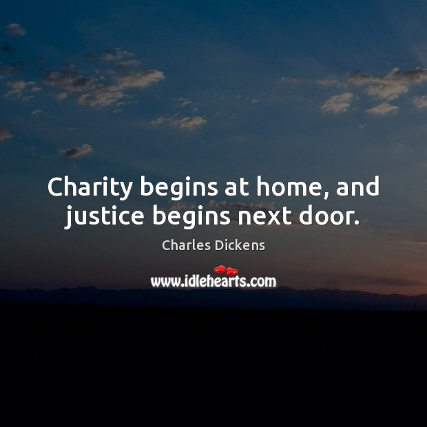 Image, Charity begins at home, and justice begins next door.